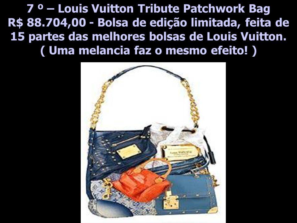 7 º – Louis Vuitton Tribute Patchwork Bag R$ 88.704,00 - Bolsa de edição limitada, feita de 15 partes das melhores bolsas de Louis Vuitton.