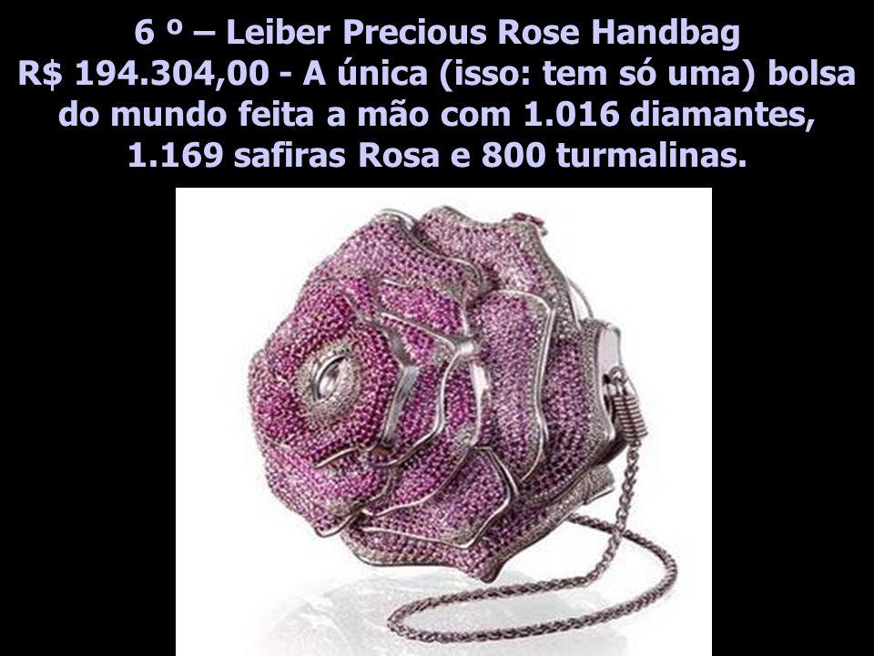 6 º – Leiber Precious Rose Handbag R$ 194.304,00 - A única (isso: tem só uma) bolsa do mundo feita a mão com 1.016 diamantes, 1.169 safiras Rosa e 800 turmalinas.