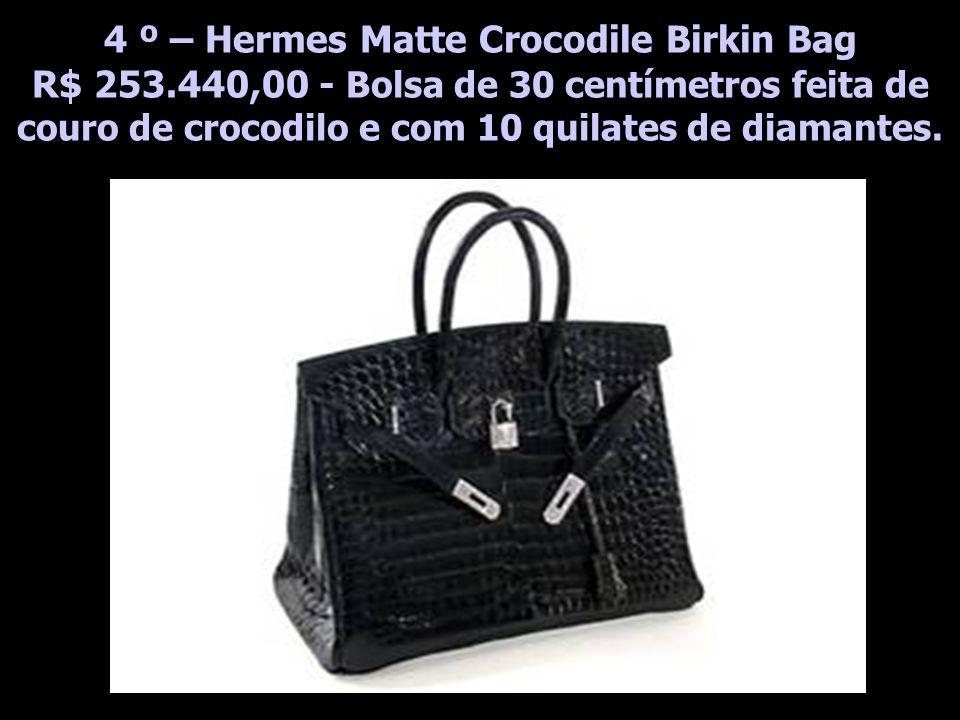 4 º – Hermes Matte Crocodile Birkin Bag R$ 253.440,00 - Bolsa de 30 centímetros feita de couro de crocodilo e com 10 quilates de diamantes.