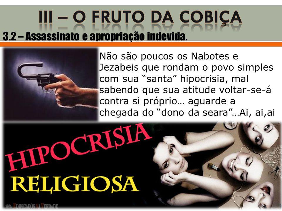 """3.2 – Assassinato e apropriação indevida. Não são poucos os Nabotes e Jezabeis que rondam o povo simples com sua """"santa"""" hipocrisia, mal sabendo que s"""