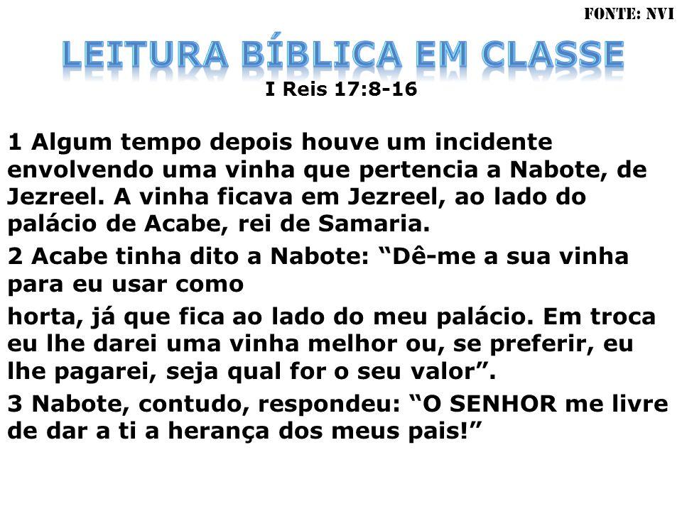 I Reis 17:8-16 1 Algum tempo depois houve um incidente envolvendo uma vinha que pertencia a Nabote, de Jezreel.