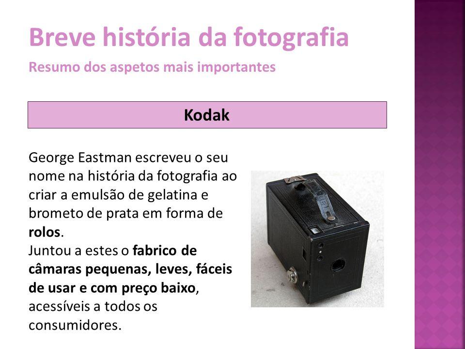Breve história da fotografia Resumo dos aspetos mais importantes George Eastman escreveu o seu nome na história da fotografia ao criar a emulsão de ge