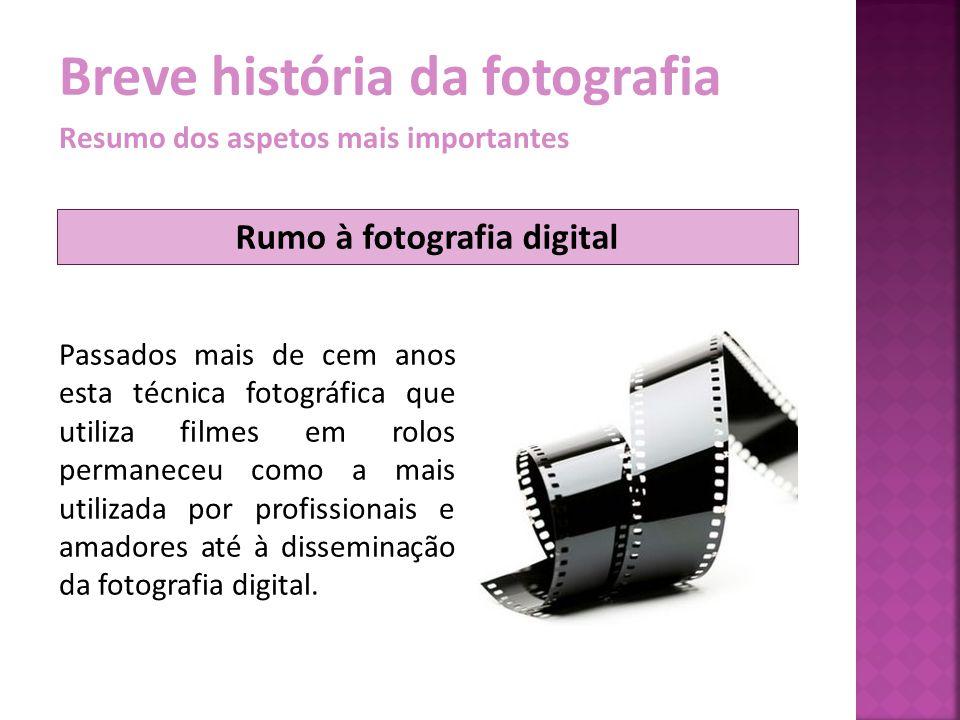Breve história da fotografia Resumo dos aspetos mais importantes Passados mais de cem anos esta técnica fotográfica que utiliza filmes em rolos perman