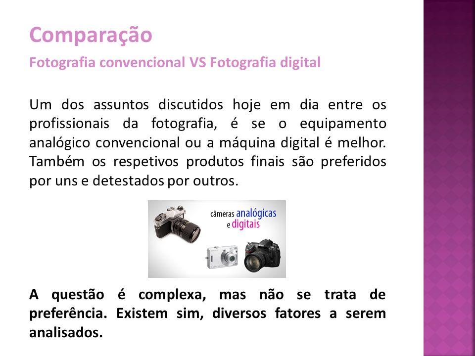 Comparação Fotografia convencional VS Fotografia digital Um dos assuntos discutidos hoje em dia entre os profissionais da fotografia, é se o equipamen