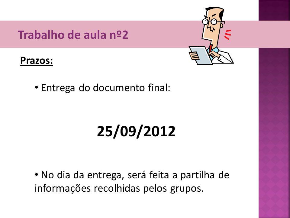 Trabalho de aula nº2 Prazos: • Entrega do documento final: 25/09/2012 • No dia da entrega, será feita a partilha de informações recolhidas pelos grupo