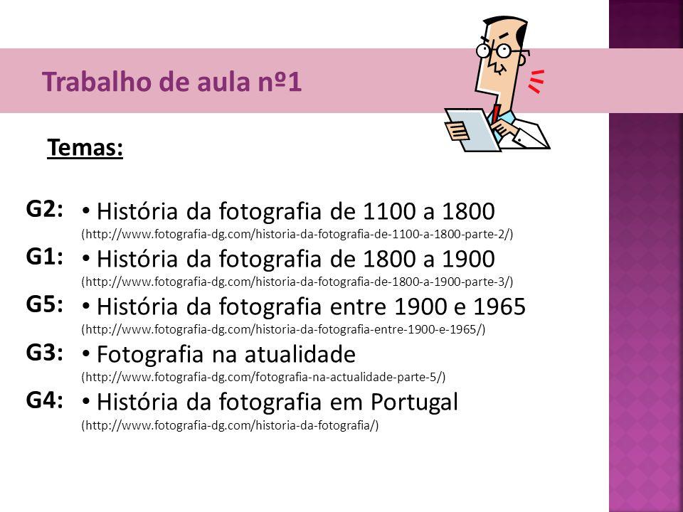 Trabalho de aula nº1 Temas: • História da fotografia de 1100 a 1800 (http://www.fotografia-dg.com/historia-da-fotografia-de-1100-a-1800-parte-2/) • Hi