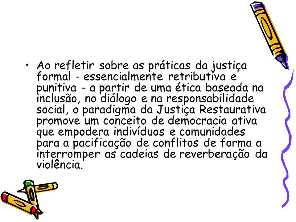 •Ao refletir sobre as práticas da justiça formal - essencialmente retributiva e punitiva - a partir de uma ética baseada na inclusão, no diálogo e na