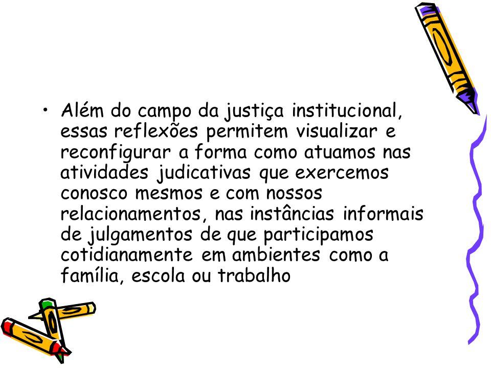 •Além do campo da justiça institucional, essas reflexões permitem visualizar e reconfigurar a forma como atuamos nas atividades judicativas que exerce