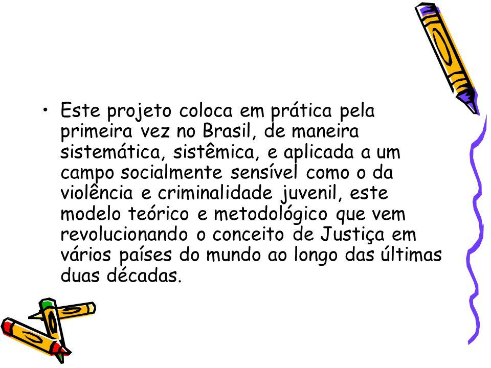 •Este projeto coloca em prática pela primeira vez no Brasil, de maneira sistemática, sistêmica, e aplicada a um campo socialmente sensível como o da v