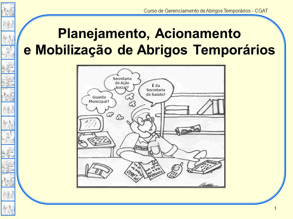 Curso de Gerenciamento de Abrigos Temporários - CGAT Lição 03 – Planejamento, acionamento e mobilização Escola de Defesa Civil - EsDEC Quem organiza os abrigo temporários.