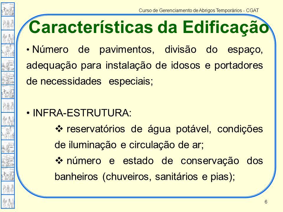 Curso de Gerenciamento de Abrigos Temporários - CGAT Características da Edificação • Número de pavimentos, divisão do espaço, adequação para instalaçã