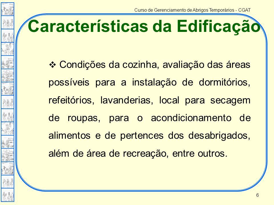 Curso de Gerenciamento de Abrigos Temporários - CGAT Características da Edificação  Condições da cozinha, avaliação das áreas possíveis para a instal