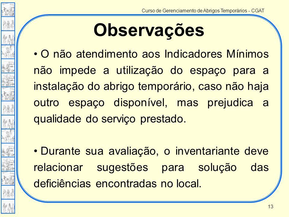 Curso de Gerenciamento de Abrigos Temporários - CGAT • O não atendimento aos Indicadores Mínimos não impede a utilização do espaço para a instalação d