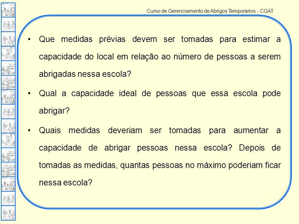 Curso de Gerenciamento de Abrigos Temporários - CGAT •Que medidas prévias devem ser tomadas para estimar a capacidade do local em relação ao número de