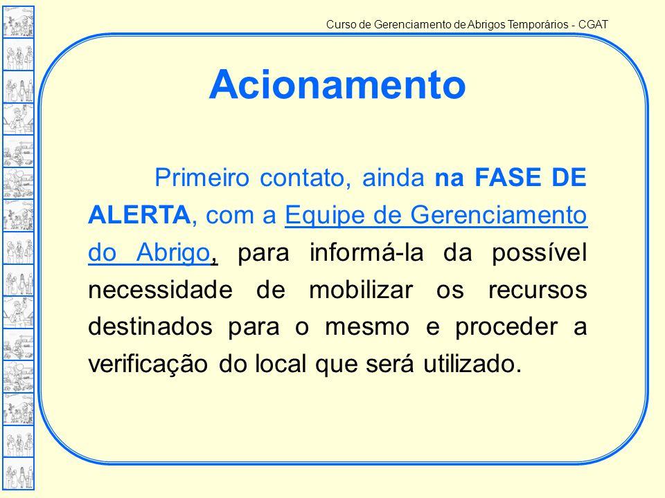 Curso de Gerenciamento de Abrigos Temporários - CGAT Acionamento Primeiro contato, ainda na FASE DE ALERTA, com a Equipe de Gerenciamento do Abrigo, p