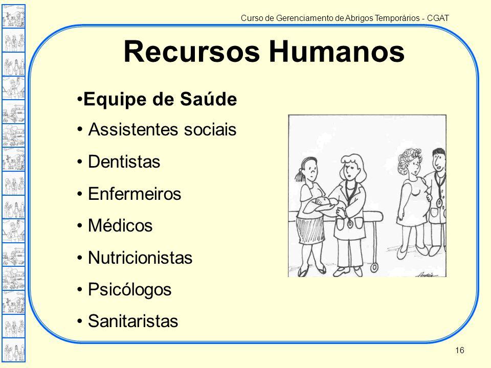 Curso de Gerenciamento de Abrigos Temporários - CGAT •Equipe de Saúde Recursos Humanos • Assistentes sociais • Dentistas • Enfermeiros • Médicos • Nut