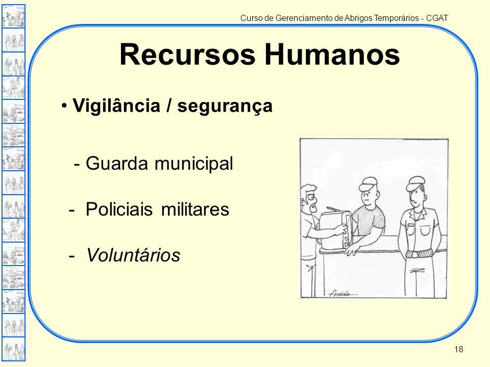 Curso de Gerenciamento de Abrigos Temporários - CGAT • Vigilância / segurança Recursos Humanos - Guarda municipal - Policiais militares - Voluntários