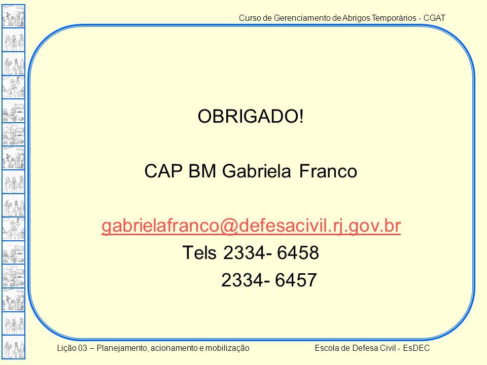 Curso de Gerenciamento de Abrigos Temporários - CGAT Lição 03 – Planejamento, acionamento e mobilização Escola de Defesa Civil - EsDEC OBRIGADO! CAP B
