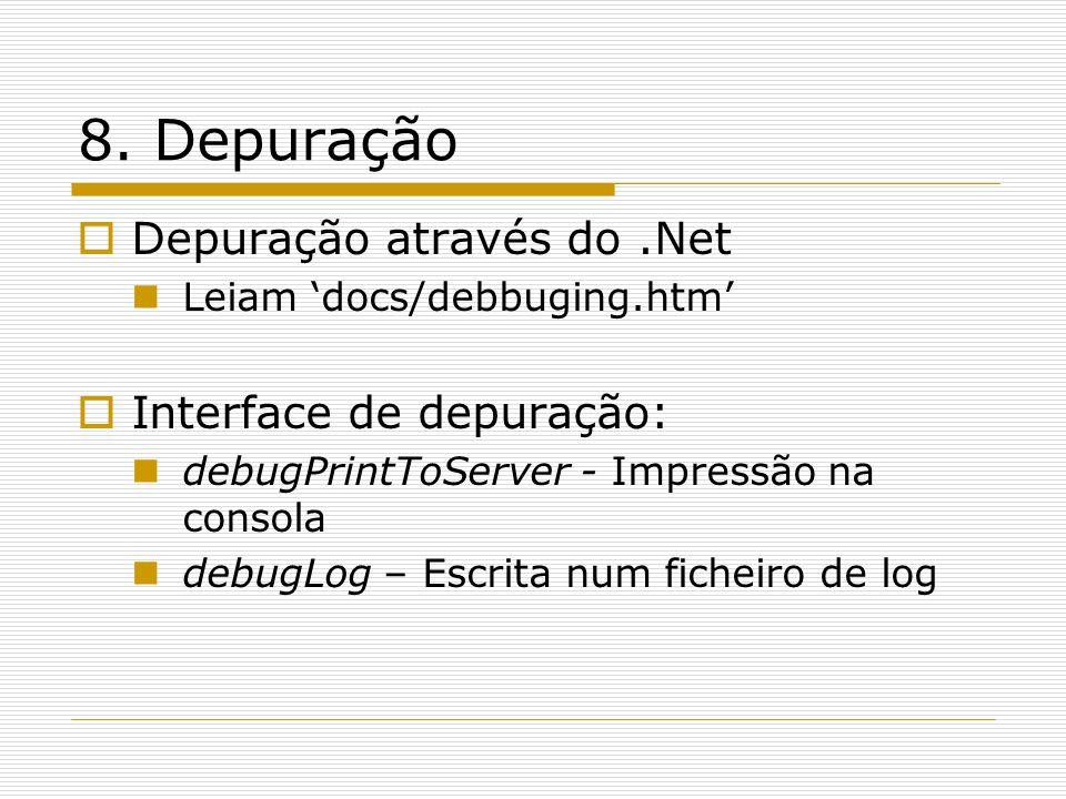8. Depuração  Depuração através do.Net  Leiam 'docs/debbuging.htm'  Interface de depuração:  debugPrintToServer - Impressão na consola  debugLog