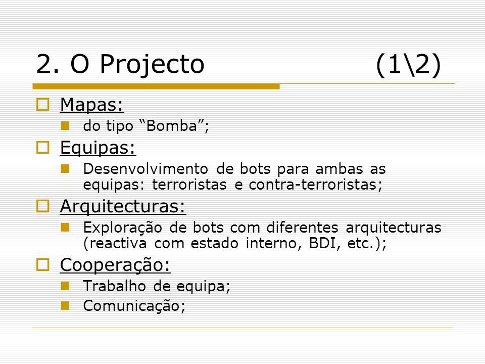 """2. O Projecto(1\2)  Mapas:  do tipo """"Bomba"""";  Equipas:  Desenvolvimento de bots para ambas as equipas: terroristas e contra-terroristas;  Arquite"""