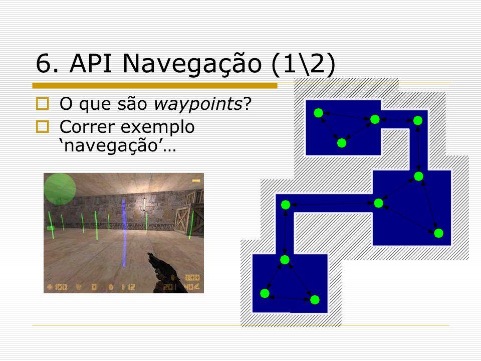 6. API Navegação (1\2)  O que são waypoints?  Correr exemplo 'navegação'…