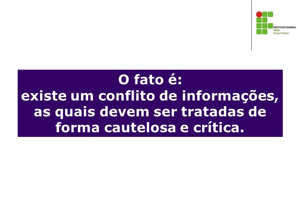 O fato é: existe um conflito de informações, as quais devem ser tratadas de forma cautelosa e crítica.