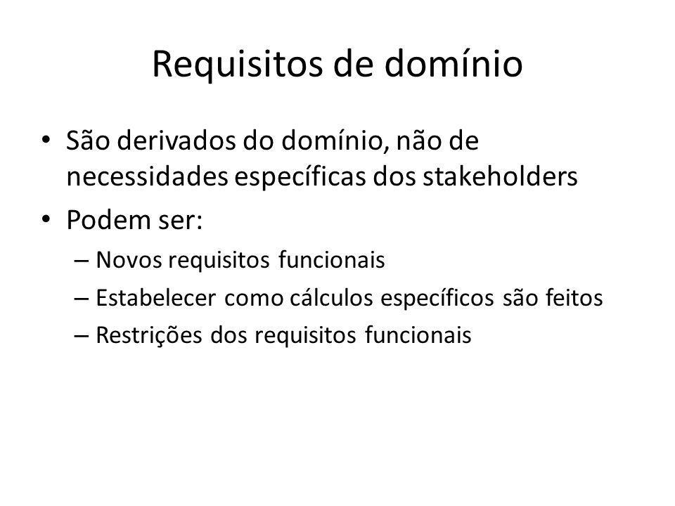 Requisitos de domínio • São derivados do domínio, não de necessidades específicas dos stakeholders • Podem ser: – Novos requisitos funcionais – Estabe