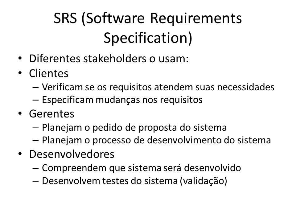 SRS (Software Requirements Specification) • Diferentes stakeholders o usam: • Clientes – Verificam se os requisitos atendem suas necessidades – Especi