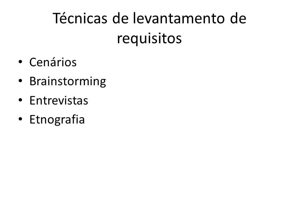Técnicas de levantamento de requisitos • Cenários • Brainstorming • Entrevistas • Etnografia