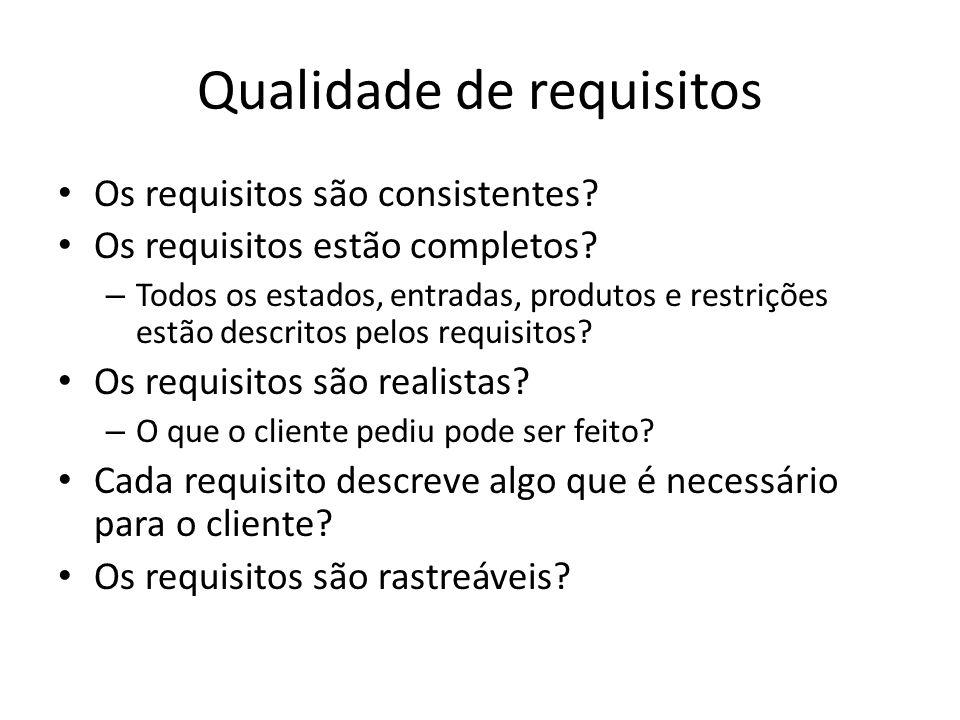 Qualidade de requisitos • Os requisitos são consistentes? • Os requisitos estão completos? – Todos os estados, entradas, produtos e restrições estão d