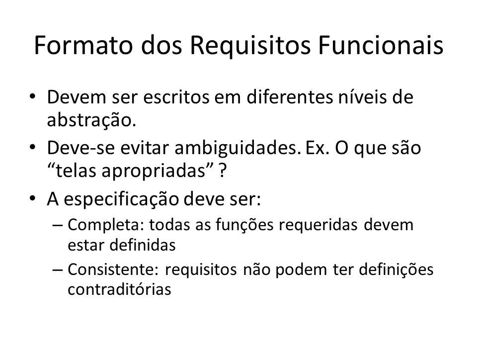 """Formato dos Requisitos Funcionais • Devem ser escritos em diferentes níveis de abstração. • Deve-se evitar ambiguidades. Ex. O que são """"telas apropria"""