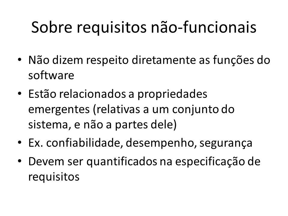 Sobre requisitos não-funcionais • Não dizem respeito diretamente as funções do software • Estão relacionados a propriedades emergentes (relativas a um