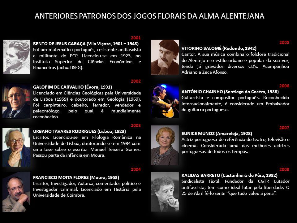 ANTERIORES PATRONOS DOS JOGOS FLORAIS DA ALMA ALENTEJANA 2001 BENTO DE JESUS CARAÇA (Vila Viçosa, 1901 – 1948) Foi um matemático português, resistente antifascista e militante do PCP.