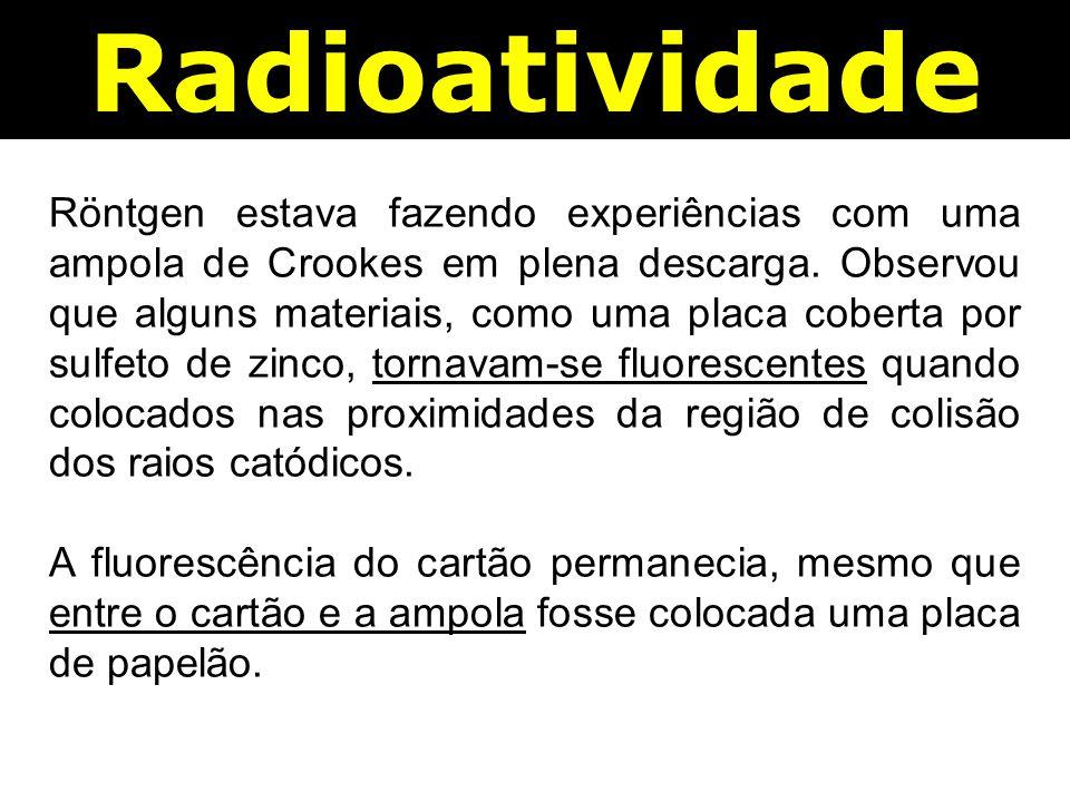 Radioatividade Röntgen estava fazendo experiências com uma ampola de Crookes em plena descarga.