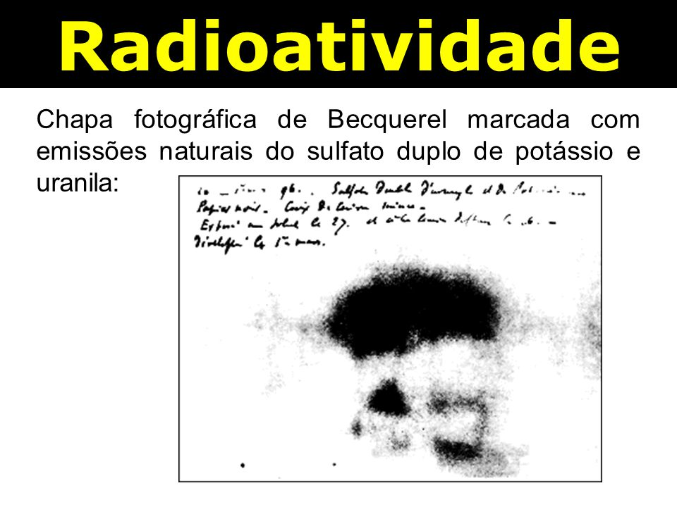 Radioatividade Chapa fotográfica de Becquerel marcada com emissões naturais do sulfato duplo de potássio e uranila: