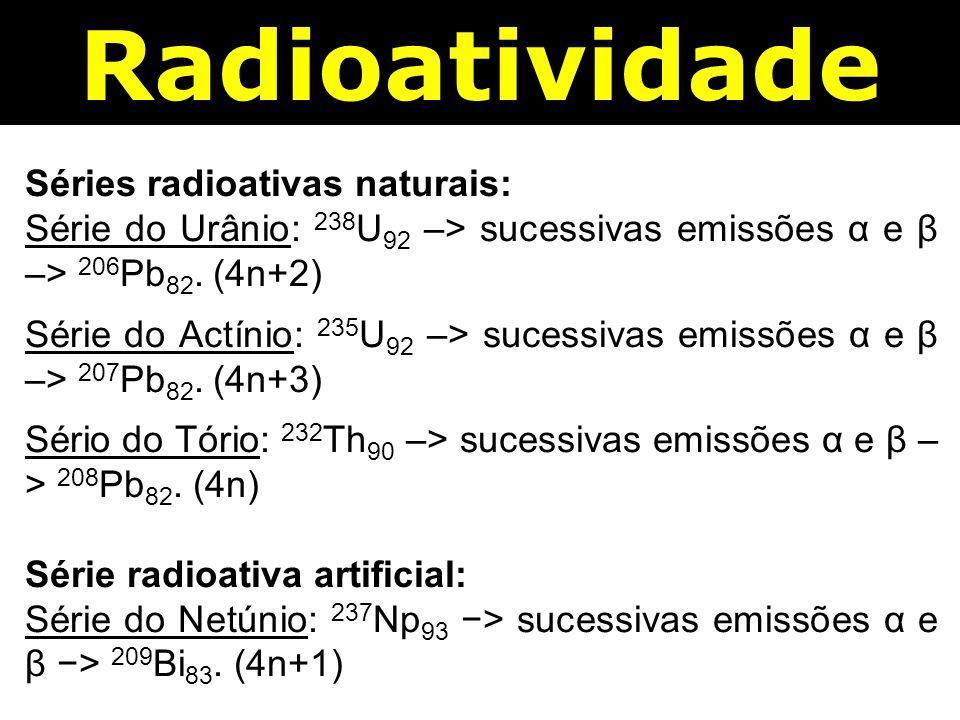 Radioatividade Séries radioativas naturais: Série do Urânio: 238 U 92 –> sucessivas emissões α e β –> 206 Pb 82.