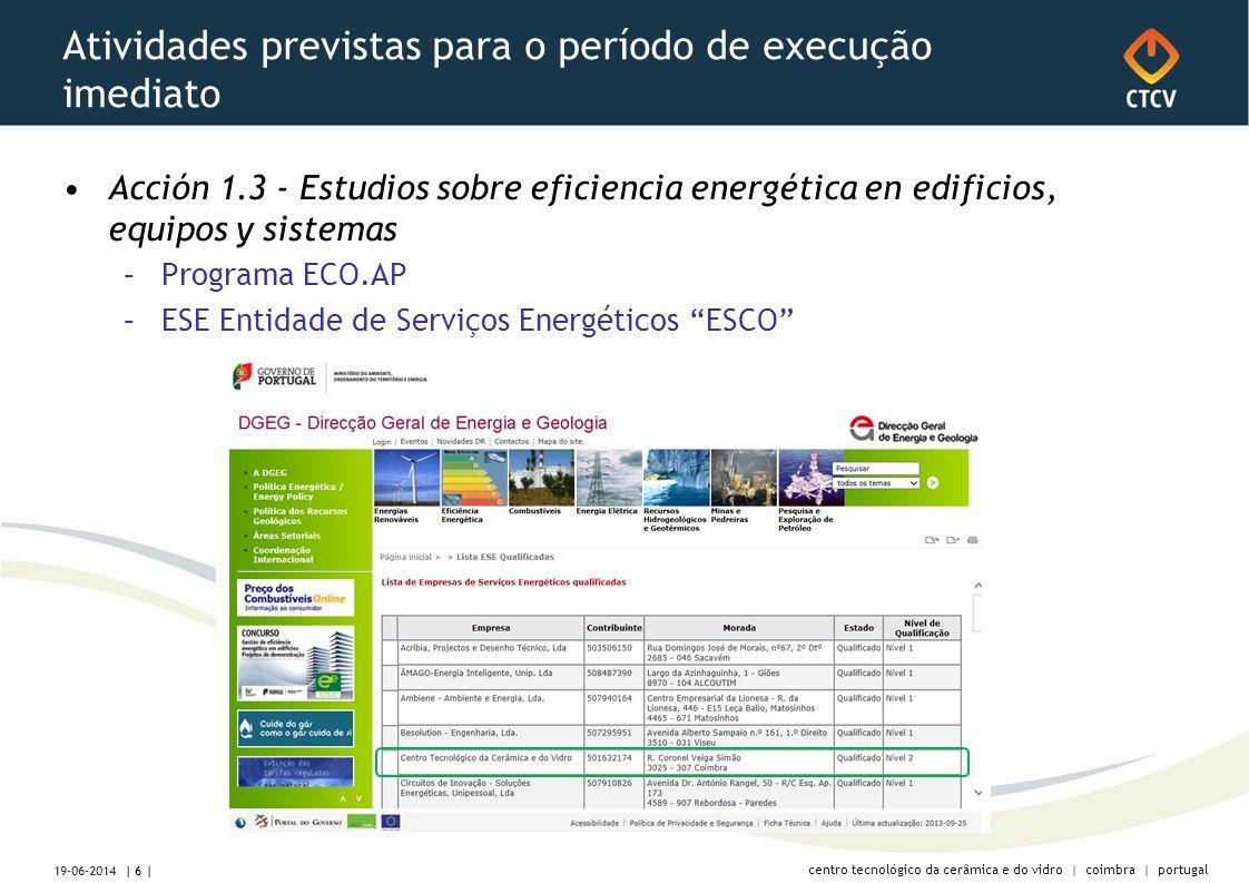 centro tecnológico da cerâmica e do vidro | coimbra | portugal Atividades previstas para o período de execução imediato •Acción 1.3 - Estudios sobre eficiencia energética en edificios, equipos y sistemas –Programa ECO.AP –ESE Entidade de Serviços Energéticos ESCO | 6 | 19-06-2014