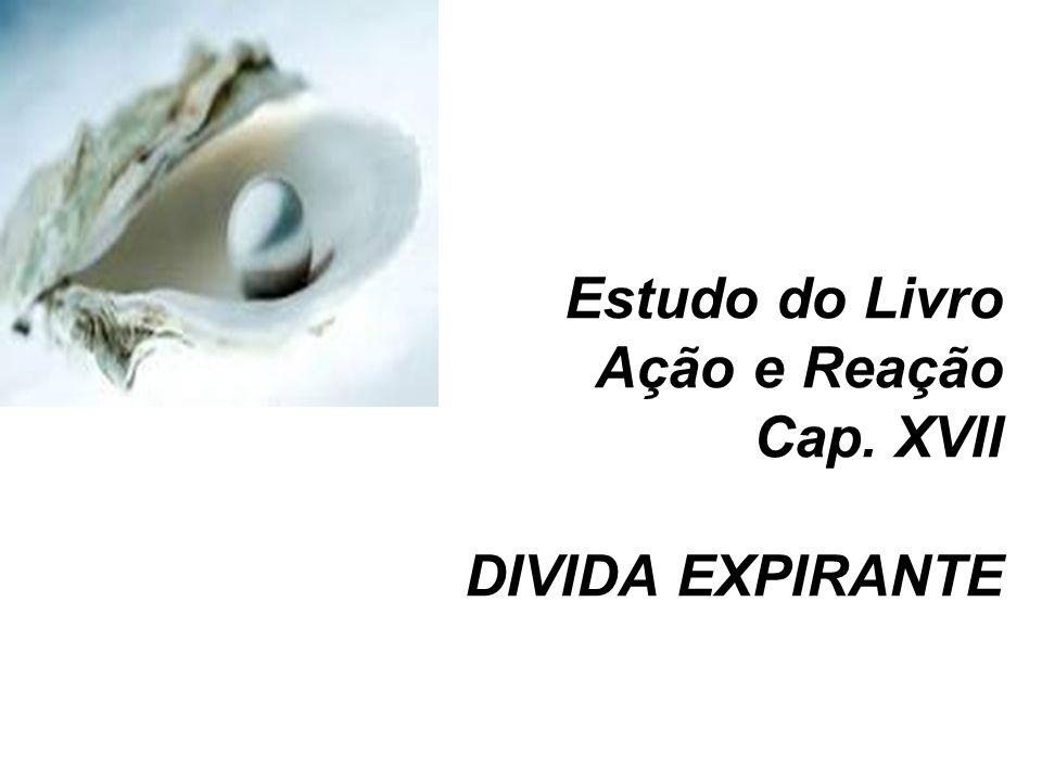 Estudo do Livro Ação e Reação Cap. XVII DIVIDA EXPIRANTE
