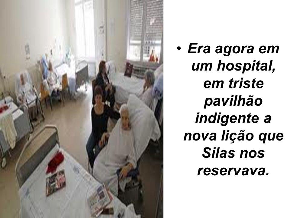 •Era agora em um hospital, em triste pavilhão indigente a nova lição que Silas nos reservava.