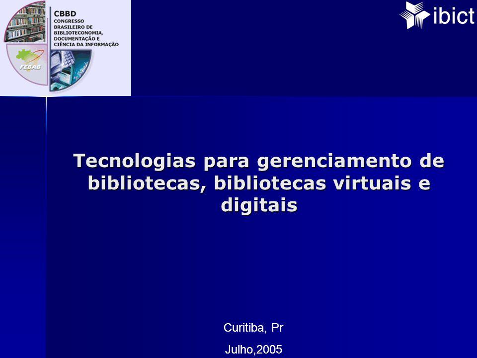 Tecnologias para gerenciamento de bibliotecas, bibliotecas virtuais e digitais Curitiba, Pr Julho,2005