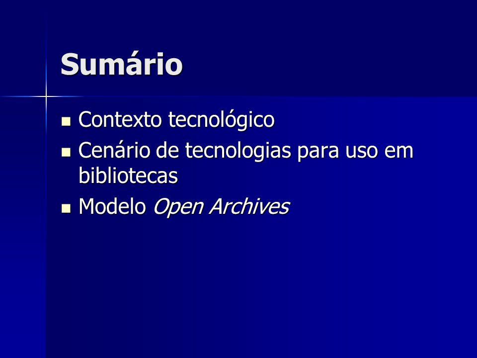 Sumário  Contexto tecnológico  Cenário de tecnologias para uso em bibliotecas  Modelo Open Archives
