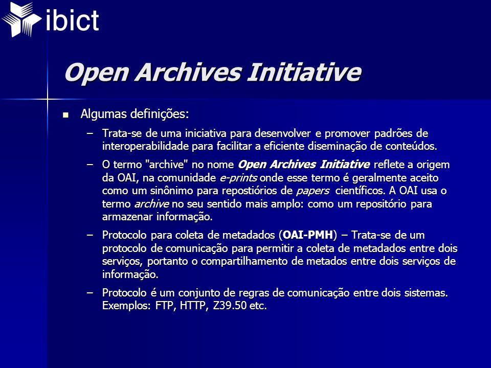 Open Archives Initiative  Algumas definições: –Trata-se de uma iniciativa para desenvolver e promover padrões de interoperabilidade para facilitar a eficiente diseminação de conteúdos.