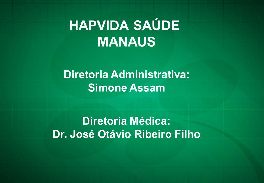 Diretoria Administrativa: Simone Assam Diretoria Médica: Dr. José Otávio Ribeiro Filho HAPVIDA SAÚDE MANAUS