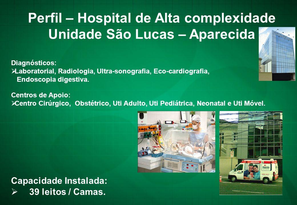 Diagnósticos:  Laboratorial, Radiologia, Ultra-sonografia, Eco-cardiografia, Endoscopia digestiva. Perfil – Hospital de Alta complexidade Unidade São