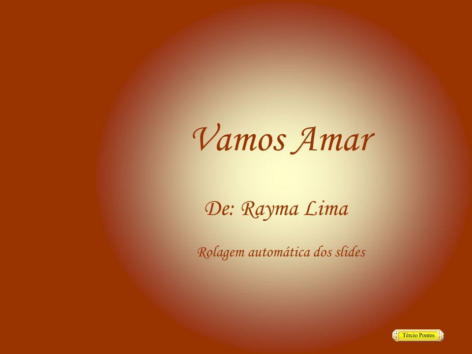 Vamos Amar De: Rayma Lima Rolagem automática dos slides