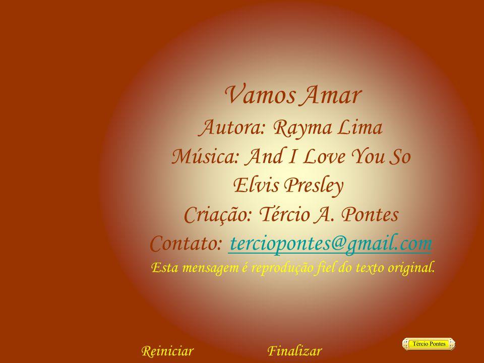 Vamos Amar Autora: Rayma Lima Música: And I Love You So Elvis Presley Criação: Tércio A.