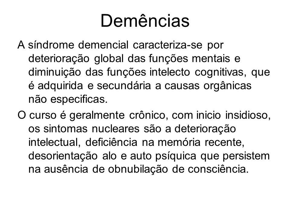 Demências A síndrome demencial caracteriza-se por deterioração global das funções mentais e diminuição das funções intelecto cognitivas, que é adquiri