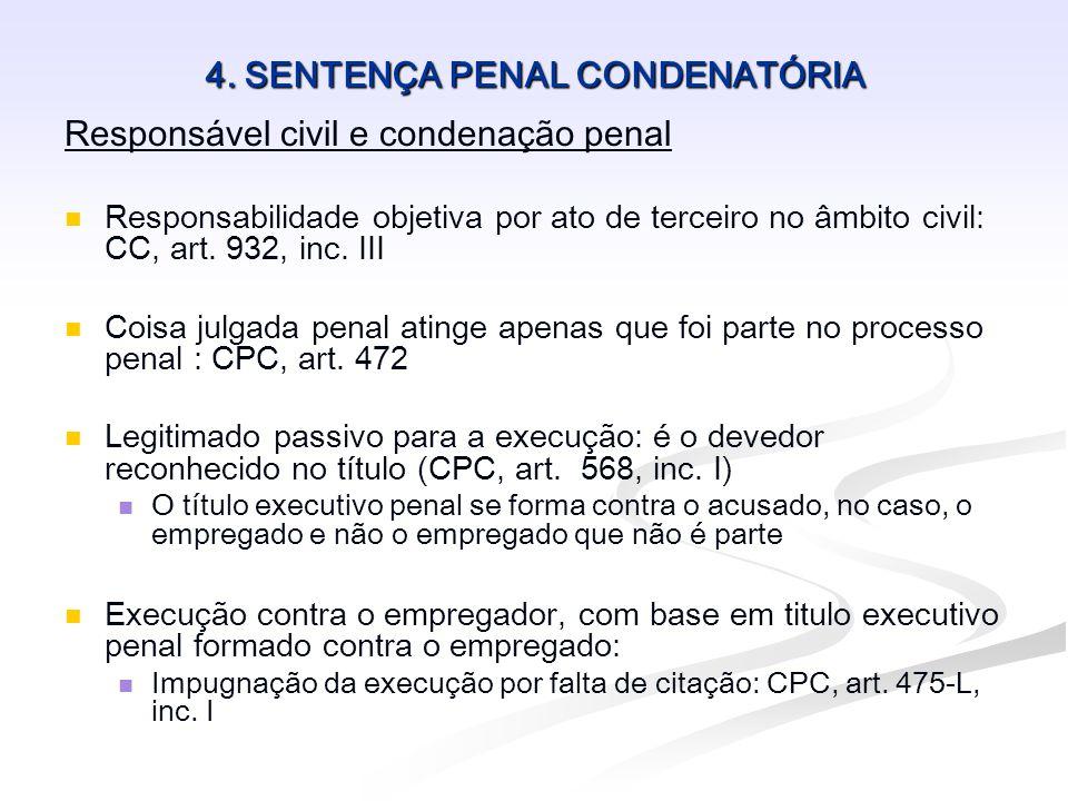 4. SENTENÇA PENAL CONDENATÓRIA Responsável civil e condenação penal   Responsabilidade objetiva por ato de terceiro no âmbito civil: CC, art. 932, i