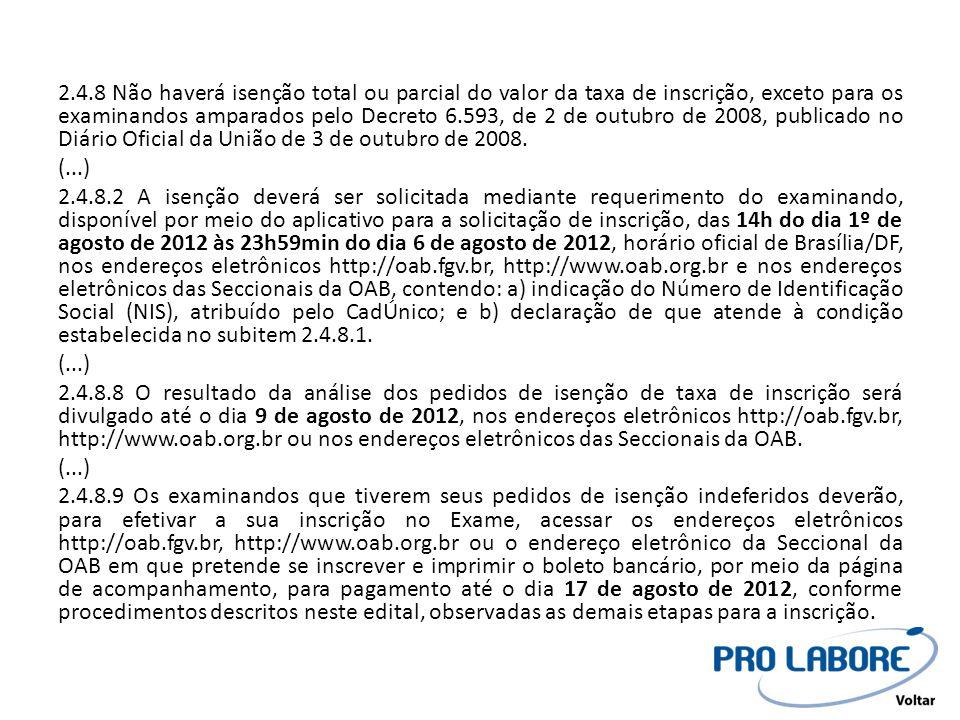 2.4.8 Não haverá isenção total ou parcial do valor da taxa de inscrição, exceto para os examinandos amparados pelo Decreto 6.593, de 2 de outubro de 2