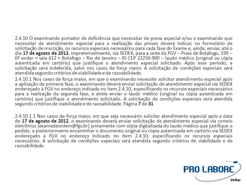 3.1.1 A prova objetiva terá a duração de 5 (cinco) horas e será aplicada na data provável de 9 de setembro de 2012, das 14h às 19h, no horário oficial de Brasília/DF.